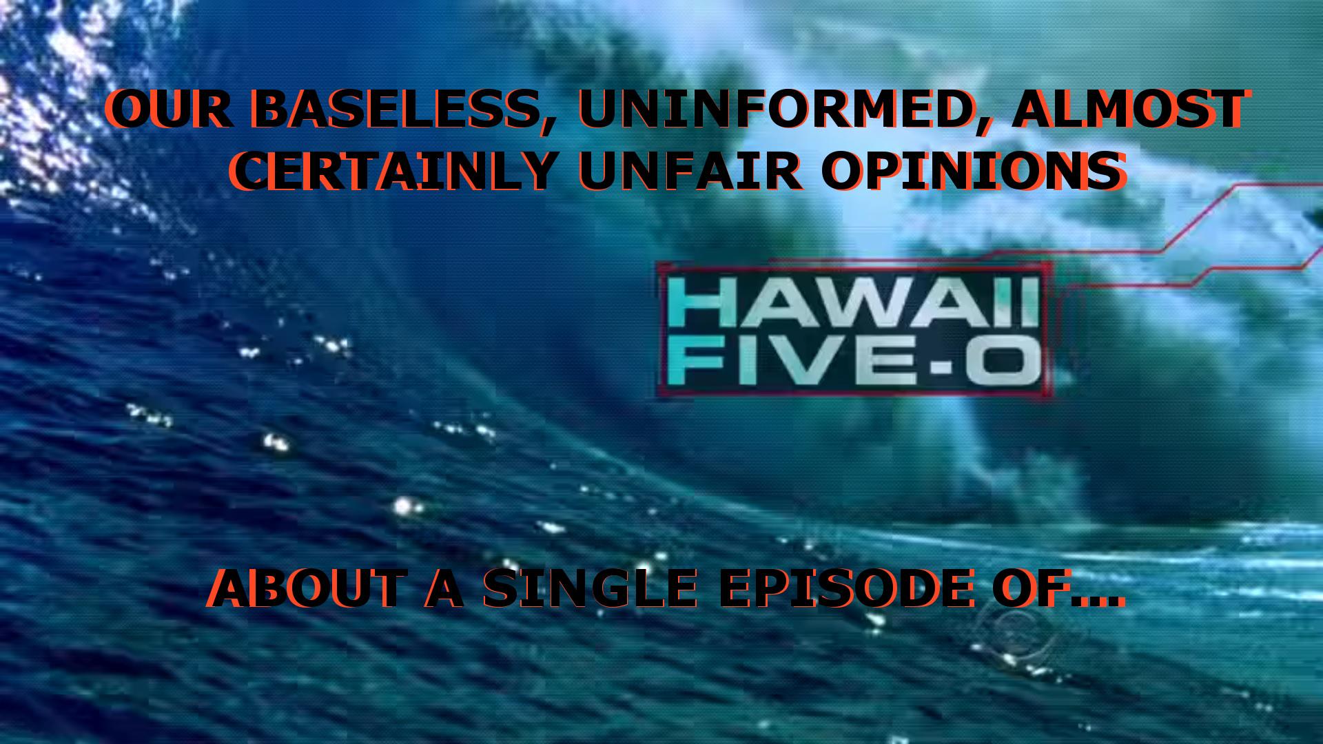 "Episode 113] Podpourri – Hawaii Five-0 S6E19, ""Malama ka Po"